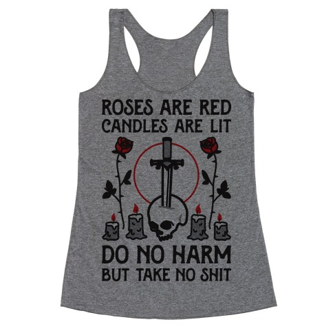 Rose Are Red, Candles Are Lit, Do No Harm, But Take No Shit Racerback Tank Top