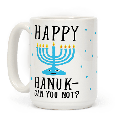 Happy Hanuk-Can You Not Coffee Mug