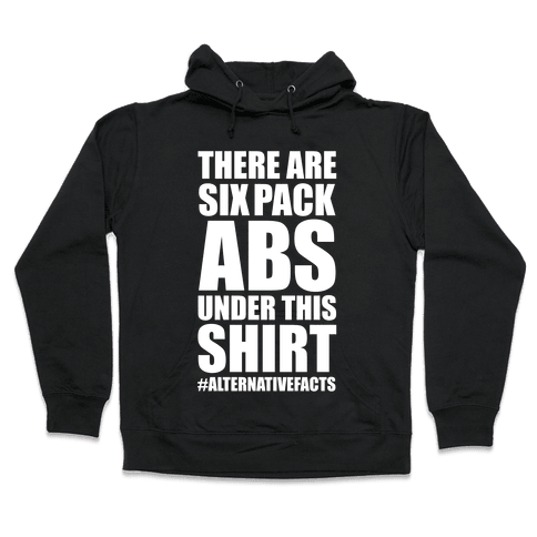 Six Pack Abs Alternative Facts Hooded Sweatshirt