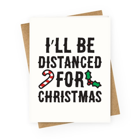 I'll Be Distanced For Christmas Greeting Card