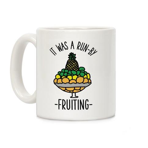 It Was A Run-By Fruiting Coffee Mug