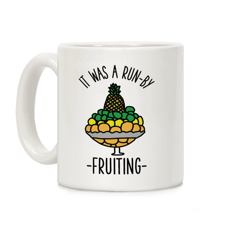 It Was A Run-By Fruiting Coffee Mug