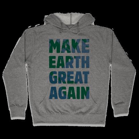 Make Earth Great Again Hooded Sweatshirt