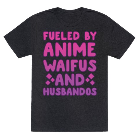 Fueled By Anime Waifus And Husbandos T-Shirt