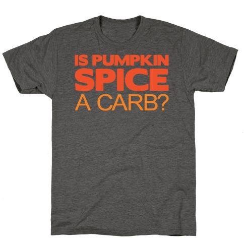 Is Pumpkin Spice A Carb Parody White Print T-Shirt