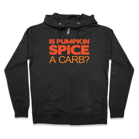 Is Pumpkin Spice A Carb Parody White Print Zip Hoodie