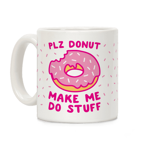 Plz Donut Make Me Do Stuff Coffee Mug