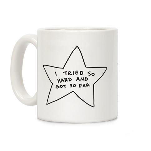 I Tried So Hard And Got So Far Star Coffee Mug