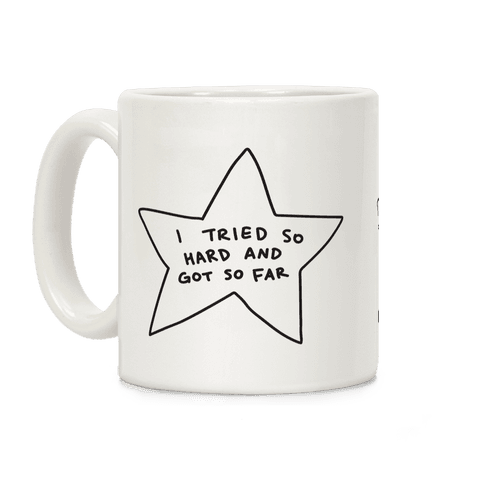 I Tried So Hard And Got So Far Star Coffee Mug