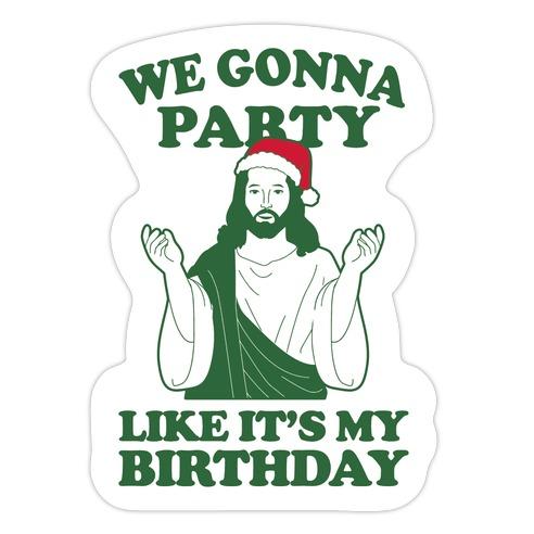 We Gonna Party Like it's My Birthday (jesus) Die Cut Sticker