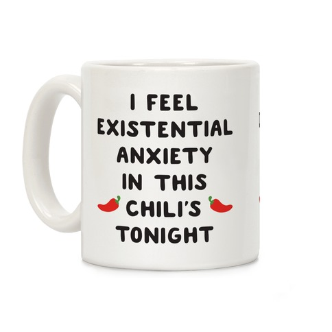I Feel Existential Anxiety In This Chili's Tonight Coffee Mug