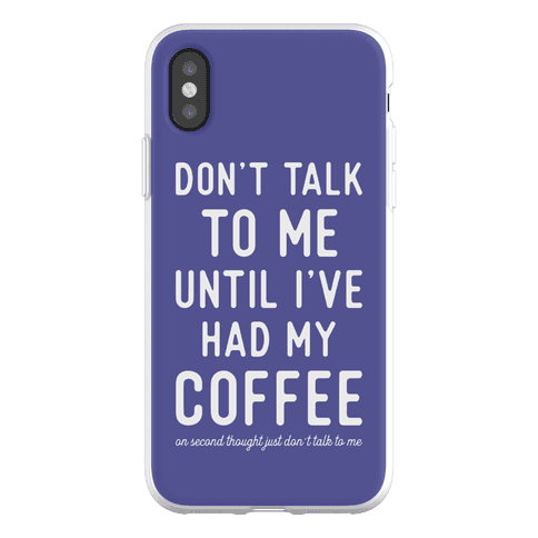 Don't Talk to Me until I've Had My Coffee Phone Flexi-Case