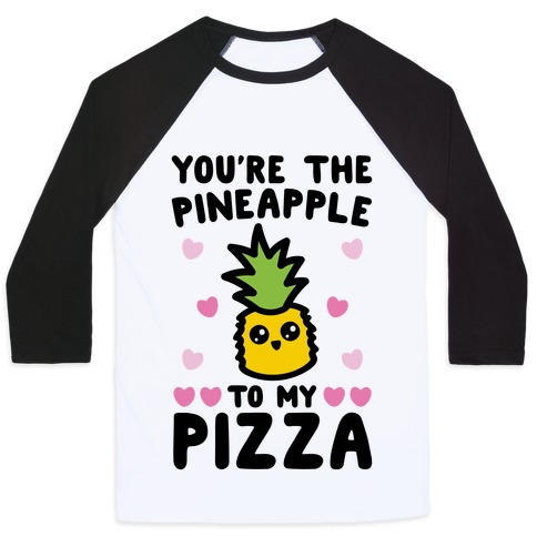 You're The Pineapple To My Pizza Pairs Shirt Baseball Tee