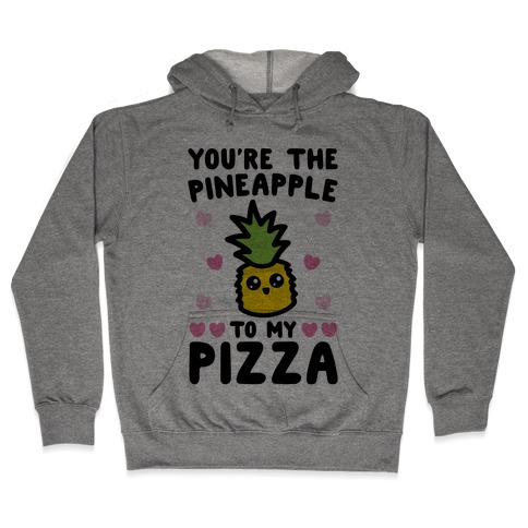 You're The Pineapple To My Pizza Pairs Shirt Hooded Sweatshirt
