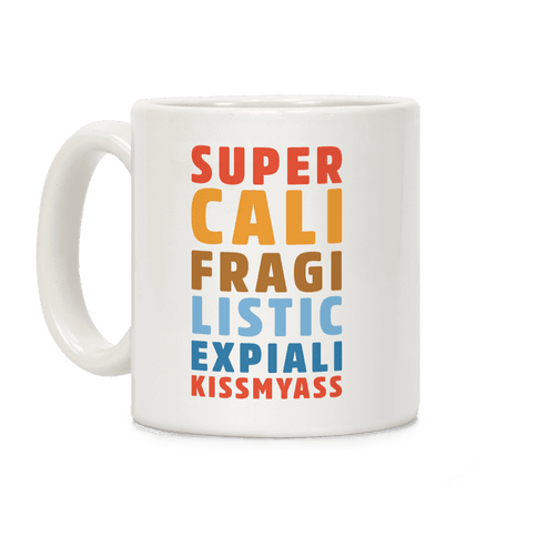 Supercalifragilistic Expiali Kissmyass Coffee Mug