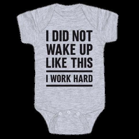 I Did Not Wake Up Like This I Work Hard Baby Onesy