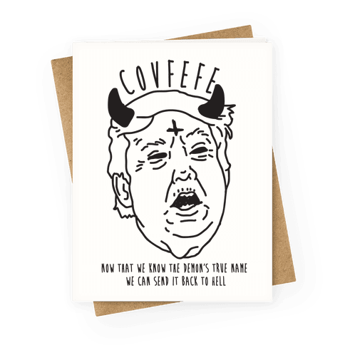 Covfefe Now that We Know The Demon's True Name Greeting Card