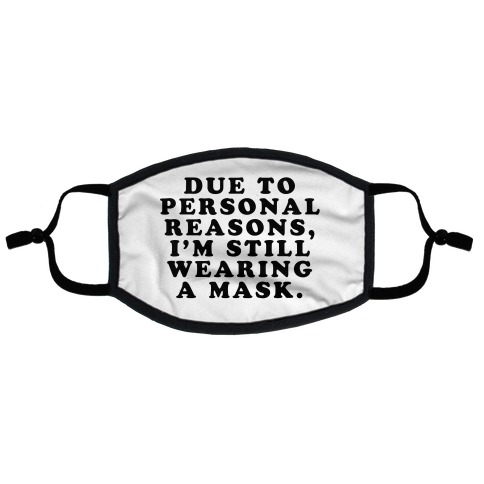 Due To Personal Reasons, I'm Still Wearing a Mask (White) Flat Face Mask