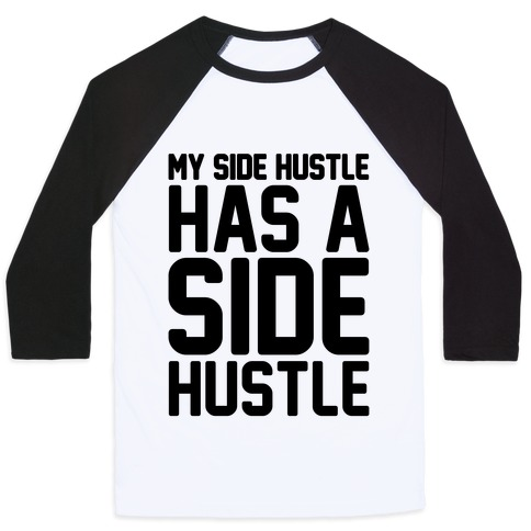 My Side Hustle Has A Side Hustle Baseball Tee