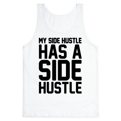 My Side Hustle Has A Side Hustle Tank Top