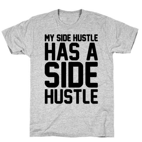 My Side Hustle Has A Side Hustle T-Shirt