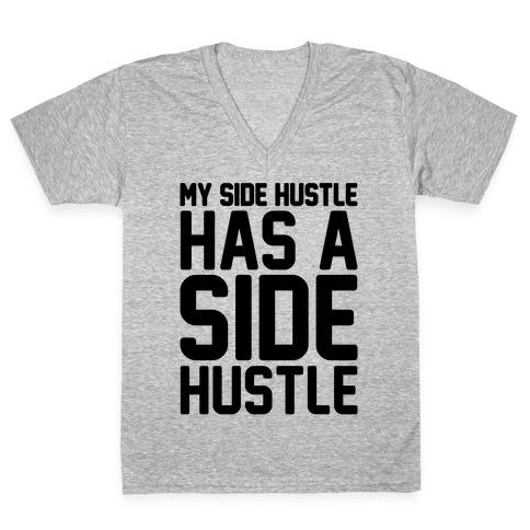 My Side Hustle Has A Side Hustle V-Neck Tee Shirt