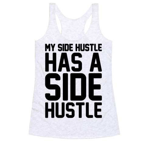 My Side Hustle Has A Side Hustle Racerback Tank Top