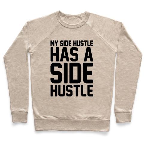 My Side Hustle Has A Side Hustle Pullover