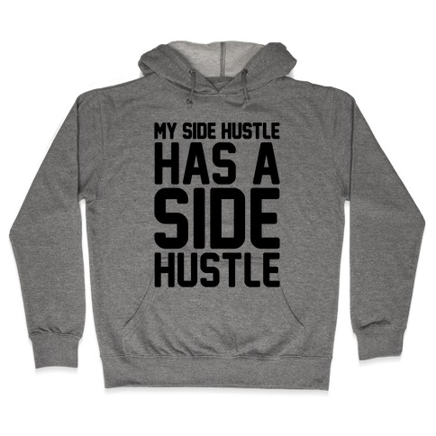 My Side Hustle Has A Side Hustle Hooded Sweatshirt