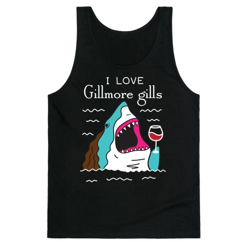 I Love Gillmore Gills Shark Tank Top