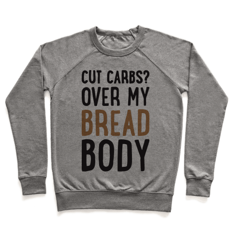 Cut Carbs? Over My Bread Body Pullover
