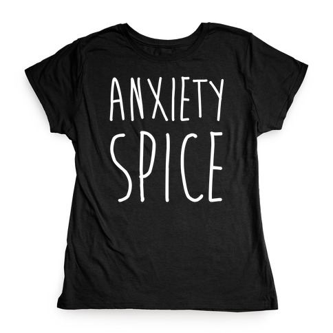 Anxiety Spice Womens T-Shirt