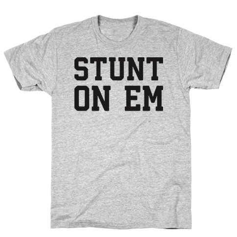 Stunt On Em Mens T-Shirt