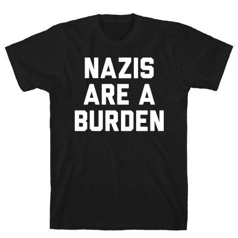 Nazis Are A Burden Mens T-Shirt