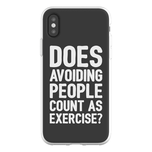 Does Avoiding People Count As Exercise Phone Flexi-Case