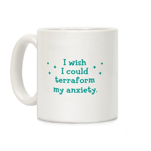 I Wish I Could Terraform My Anxiety Coffee Mug