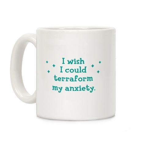 I Wish I Could Terraform My Anxiety Coffee Mug