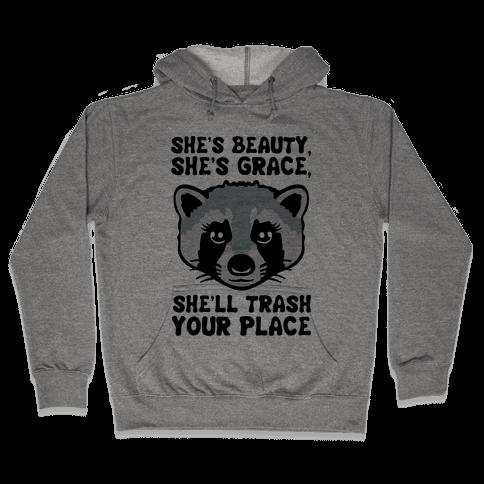 She's Beauty She's Grace She'll Trash Your Place Hooded Sweatshirt