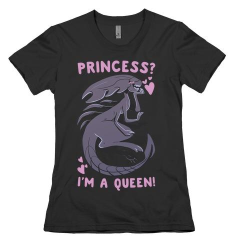 Princess? I'm A Xenomorph Queen! Womens T-Shirt