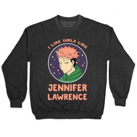 I Like Girls Like Jennifer Lawrence Pullover
