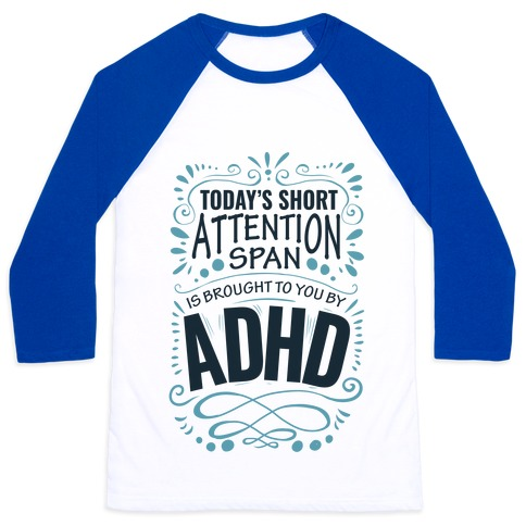 Today's Short Attention Span is Brought To You By ADHD Baseball Tee