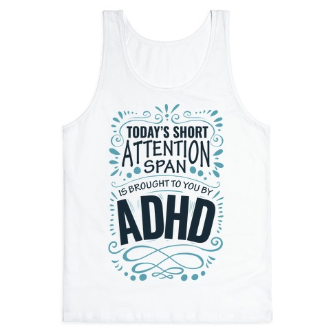 Today's Short Attention Span is Brought To You By ADHD Tank Top