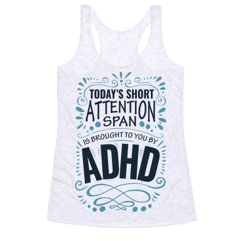 Today's Short Attention Span is Brought To You By ADHD Racerback Tank Top