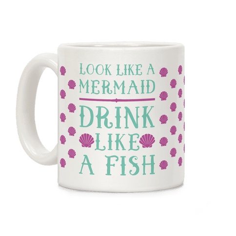 Look Like A Mermaid Drink Like A Fish Coffee Mug