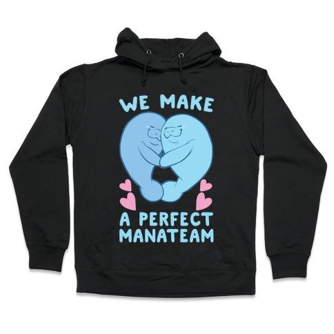 We Make a Perfect Manateam Hooded Sweatshirt