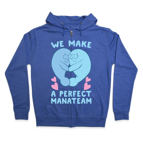 We Make a Perfect Manateam Zip Hoodie
