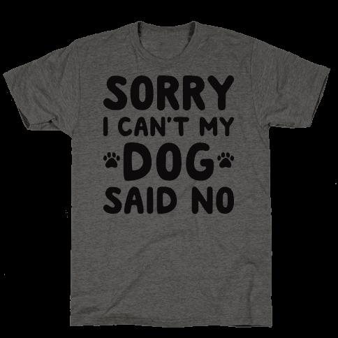 Sorry I Cant My Dog Said No
