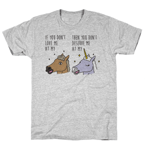 If You Don't Love Me At My Horse Then You Don't Deserve Me At My Unicorn Mens T-Shirt