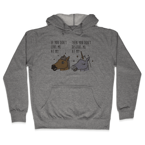 If You Don't Love Me At My Horse Then You Don't Deserve Me At My Unicorn Hooded Sweatshirt