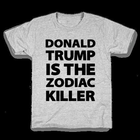 Donald Trump Is The Zodiac Killer Kids T-Shirt